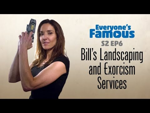 BILL'S LANDSCAPING & EXORCISM SERVICES - S2 EP6 Everyone's Famous